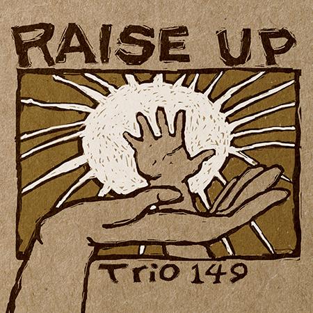 Trio 149 – Raise Up | Resonant Motion